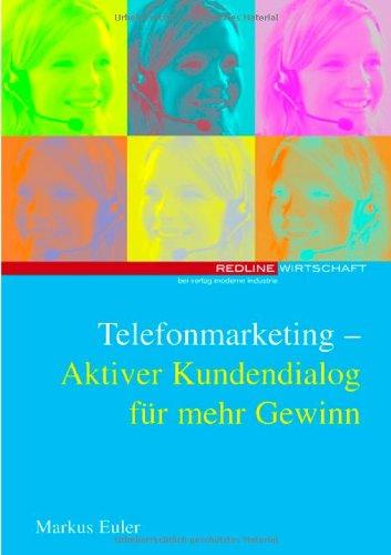 Telefonmarketing - Aktiver Kundendialog für mehr Gewinn Gebundenes Buch – April 2003 Markus Euler 3478252709 Call Center Mitarbeiterführung