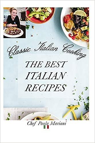 Classic Italian Cooking The Best Italian Recipes Amazon Co Uk Mariani Paola Siega Mario 9781088657812 Books