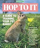 img - for [(Hop to it : Guide to Training Your Pet Rabbit)] [By (author) Samantha Hunter] published on (April, 1991) book / textbook / text book
