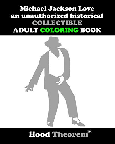 Michael Jackson Love an unauthorized historical COLLECTIBLE ADULT COLORING BOOK (HOOD THEOREM'S COLORING BOOK SERIES)