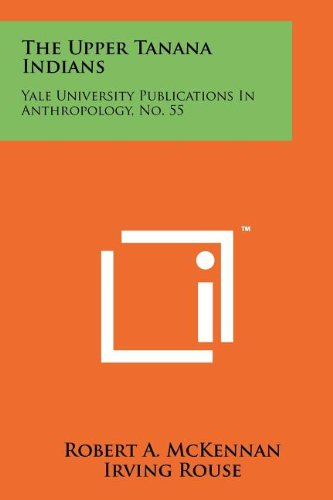 The Upper Tanana Indians: Yale University Publications In Anthropology, No. 55 ebook