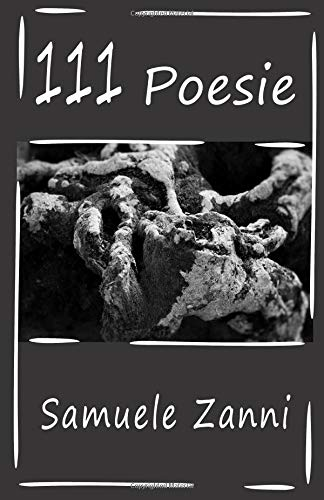 111 Poesie Copertina flessibile – 5 ott 2018 Samuele Zanni Independently published 1723781118 Poetry / General