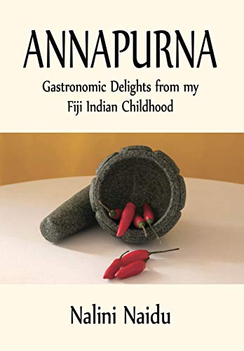 Annapurna: Gastronomic delights from my Fiji Indian Childhood by Nalini Naidu