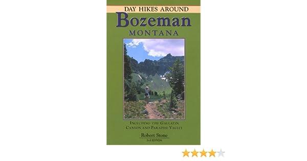 Day Hikes Around Bozeman Montana 3rd Robert Stone 9781573420549 Amazon Books