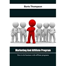 [ Marketing and Affiliate Program: How to Do Business with Affiliate Programs BY Thompson, Boris ( Author ) ] { Paperback } 2015