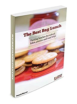The Best Bag Lunch: Packing lunches for school, hikes, picnics and road trips by [Weaver, Dennis]