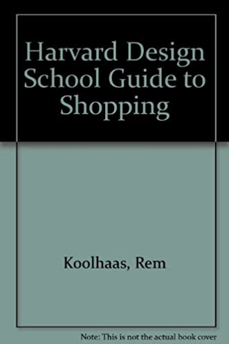 the harvard design school guide to shopping project on the city rh amazon com Harvard Extension School rem koolhaas harvard design school guide shopping