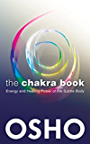 The Chakra Book: Energy and Healing Power of the Subtle Body