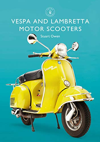 Vespa and Lambretta Motor Scooters (Shire Library Book 856)