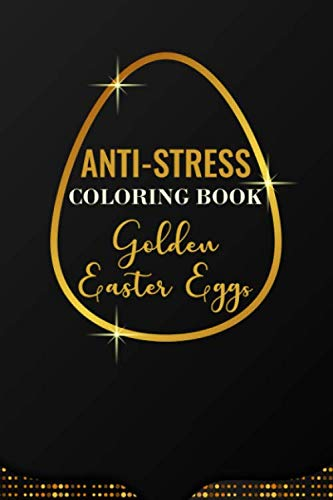 Anti-Stress Coloring Book Golden Easter Eggs: Anti-Stress Art Therapy for Busy People. The Mindfulness Coloring  For Adults Sacred Geometry Design Mandala Easter Egg