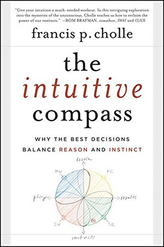 The Intuitive Compass: Why the Best Decisions Balance Reason and Instinct