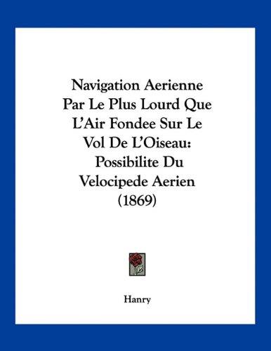 Navigation Aerienne Par Le Plus Lourd Que L'Air Fondee Sur Le Vol De L'Oiseau: Possibilite Du Velocipede Aerien (1869) (French Edition) Text fb2 book
