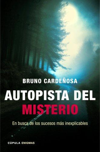 Descargar Libro Autopista Del Misterio: En Busca De Los Sucesos Más Inexplicables Bruno Cardeñosa