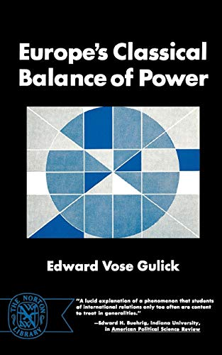 Europe's Classical Balance of Power: A Case History of the Theory and Practice of One of the Great Concepts of European