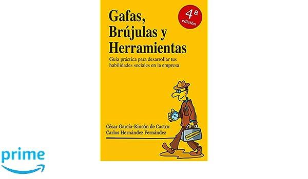 Gafas, Brújulas y Herramientas: Guía práctica para desarrollar tus habilidades sociales en la empresa (Spanish Edition): César García-Rincón de Castro, ...