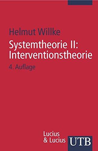 Systemtheorie II : Interventionstheorie: Grundzüge einer Theorie der Intervention in komplexe Systeme