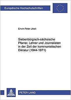 Book Siebenbuergisch-Saechsische Pfarrer, Lehrer Und Journalisten in Der Zeit Der Kommunistischen Diktatur (1944-1971) (Europaeische Hochschulschriften / European University Studie)