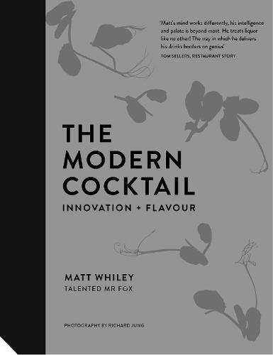 The Modern Cocktail: Innovation + Flavour by Matt Whiley
