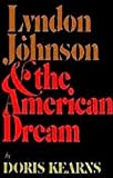Lyndon Johnson and the American Dream, Doris Kearns Goodwin, 0060122846