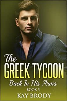 Back In His Arms: A Billionaire New Adult Romance, Book 5: Volume 5 (The Greek Tycoon)