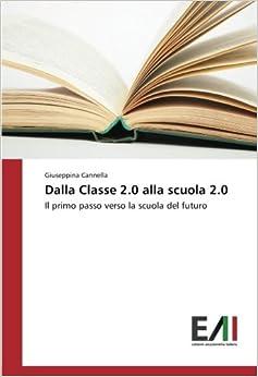 Book Dalla Classe 2.0 alla scuola 2.0: Il primo passo verso la scuola del futuro