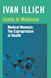Limits to Medicine: Medical Nemesis: The Expropriation of Health (Open Forum)