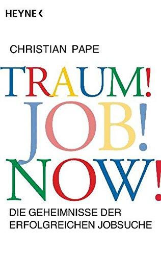 Traum! Job! Now!: Die Geheimnisse der erfolgreichen Jobsuche Taschenbuch – 8. Juni 2010 Christian Pape Heyne Verlag 345368009X Briefe