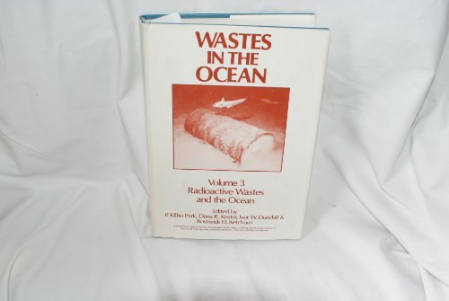 Wastes in the Ocean: Radioactive Wastes and the Ocean v. 3 (Enviromental Science & Technology)