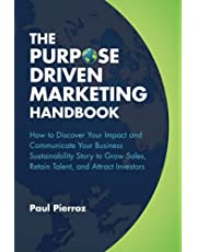 The Purpose-Driven Marketing Handbook: How to Discover Your Impact and Communicate Your Business Sustainability Story to Grow Sales, Retain Talent, and Attract Investors