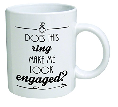 Funny Mug - Does this ring make me look engaged? Engagement - 11 OZ Coffee Mugs - Inspirational gifts and sarcasm - By A Mug To Keep TM (Letter To My Best Friend Getting Married)