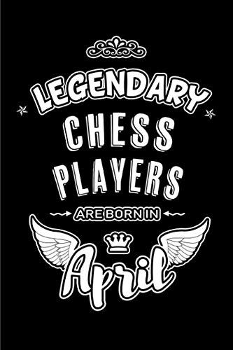 Legendary Chess Players are born in April: Blank Lined 6x9 Chess Journal/Notebooks as Birthday or any special occasion Gift for Chess Players who are born in April.