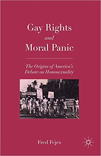 Gay Rights and Moral Panic: The Origins of America's Debate on Homosexuality