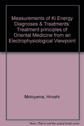 Measurements of Ki Energy Diagnoses & Treatments: Treatment principles of Oriental Medicine from an Electrophysiological Viewpoint