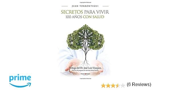 Secretos para vivir 100 años con salud: Amazon.es: Juan ...