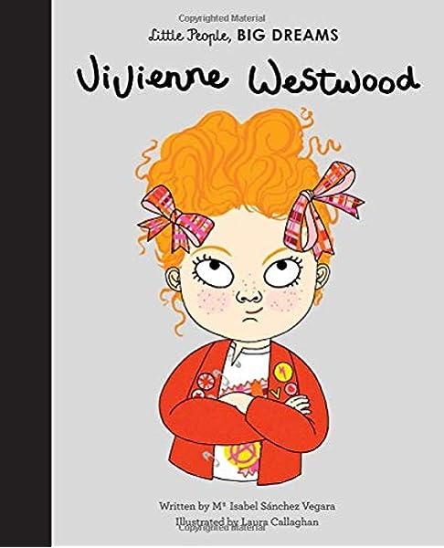 Vivienne Westwood Little People Big Dreams 24 Sanchez Vegara Maria Isabel Callaghan Laura 9781786037572 Amazon Com Books