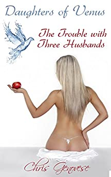 The Trouble with Three Husbands (A Reverse Harem Novella): Daughters of Venus 1 by [Genovese, Chris]