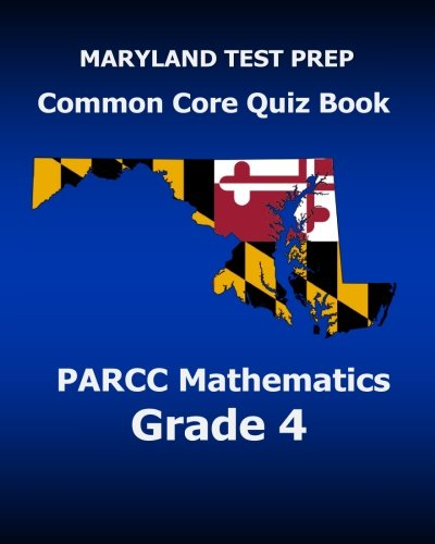 MARYLAND TEST PREP Common Core Quiz Book PARCC Mathematics Grade 4: Revision and Preparation for the PARCC Assessments