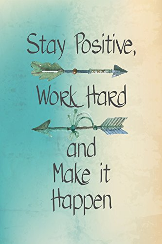 Stay Positive Work Hard And Make It Happen Motivational Sign Inspirational Quote Large 12 x 18 - Poster Make Large