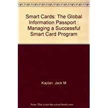 Smart Cards: The Global Information Passport : Managing a Successful Smart Card Program