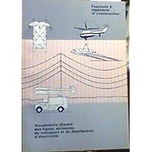 Vocabulaire Illustré des Lignes Aériennes de Transport et de Distribution d'Electricité, Fascicule 3: Ingénierie et construction