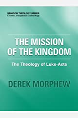 The Mission of the Kingdom: The Theology of Luke-Acts (Kingdom Theology Series) Kindle Edition