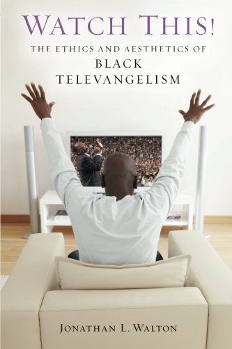 Search : Watch This!: The Ethics and Aesthetics of Black Televangelism (Religion, Race, and Ethnicity)
