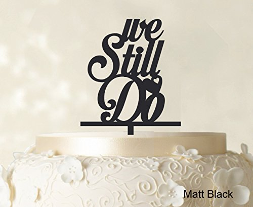 We Still Do Love Cake Topper Personalized Cake Topper Color Option Available 4