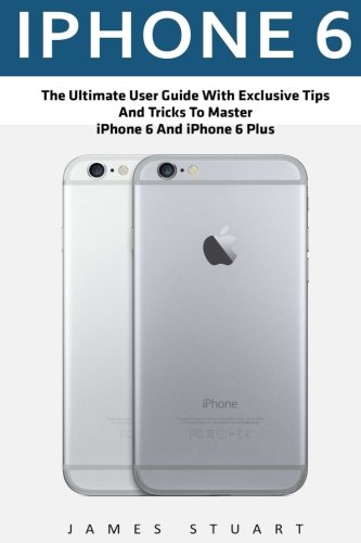 iphone 6 instructions iphone 6 the ultimate user guide with exclusive tips and 11348