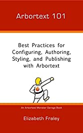Arbortext 101: Best Practices for Configuring, Authoring, Styling, and Publishing with Arbortext (Arbortext Monster Garage)