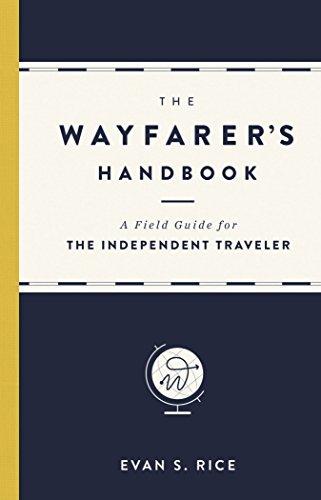 The Wayfarer's Handbook: A Field Guide for the Independent Traveler