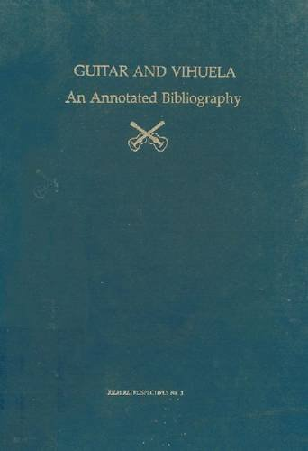 Guitar and Vihuela: An Annotated Bibliography (Early Drama, Art, and Music Monograph Series)