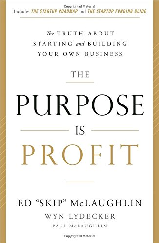 The Purpose Is Profit: The Truth about Starting and Building Your Own Business (Starting Llc)