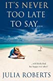 It's Never Too Late To Say... (The Liberty Sands Trilogy)