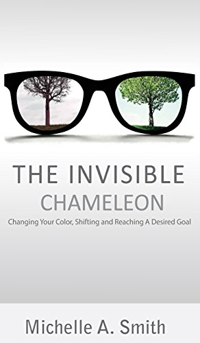 The Invisible Chameleon: Changing Your Color, Shifting and Reaching Your Desired Goal